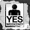 Yes, weekend!