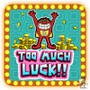 Too much luck!