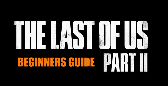 last of us part 2 beginners guide