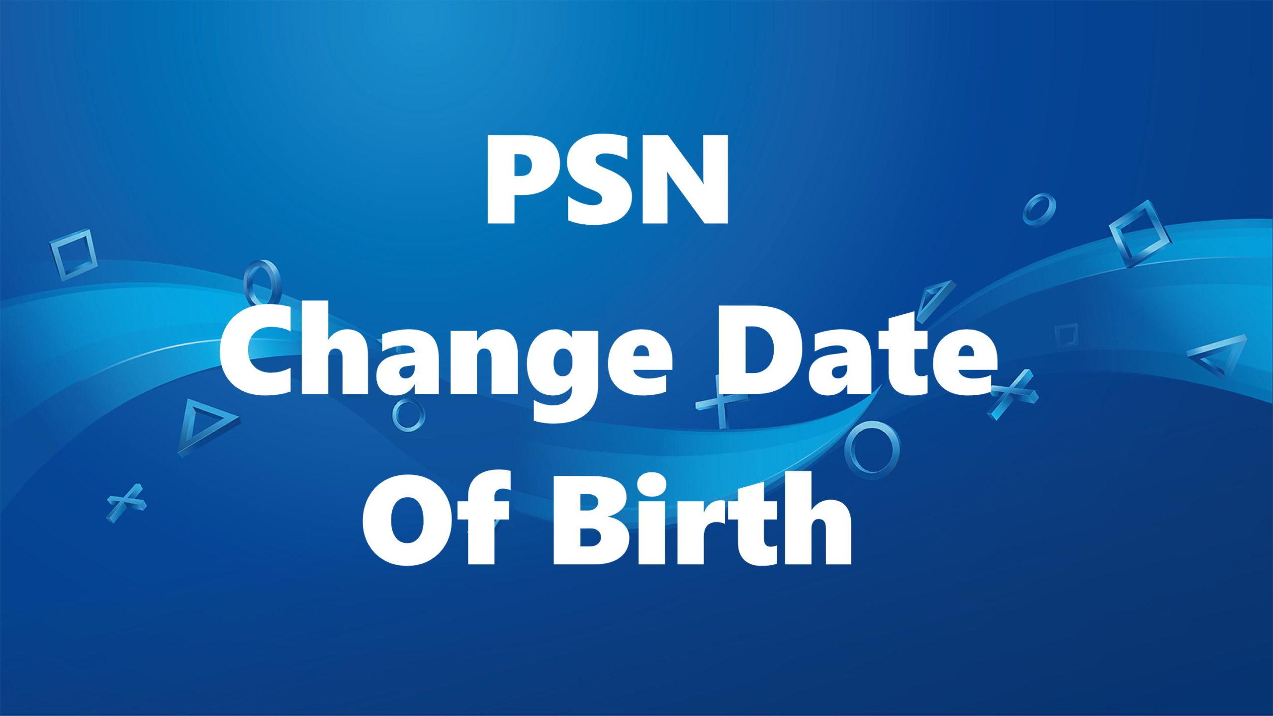 date of birth on psn