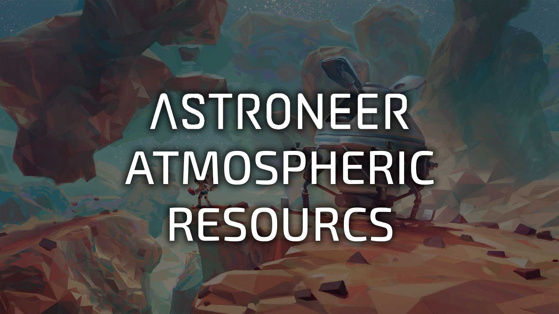 astroneer atmospheric resources