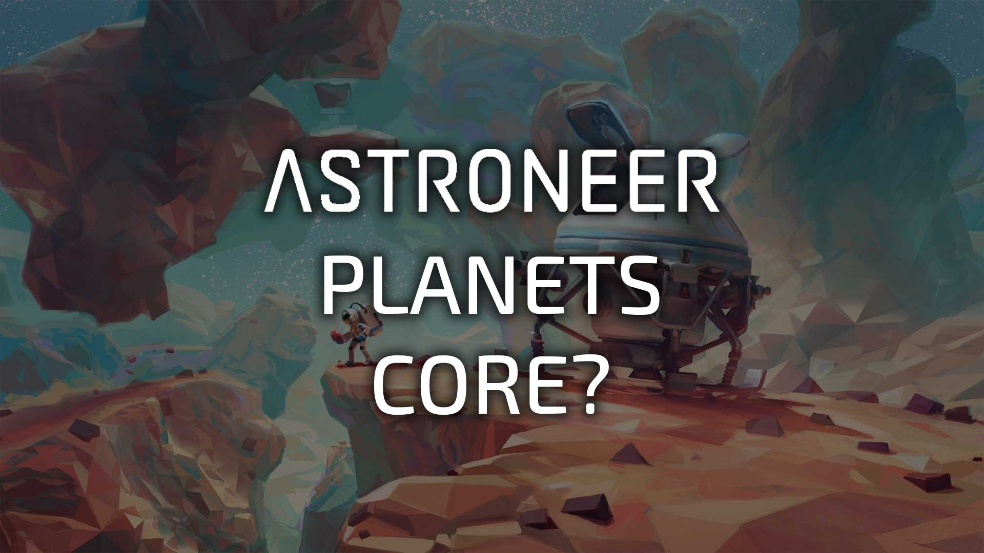 astroneer planets core